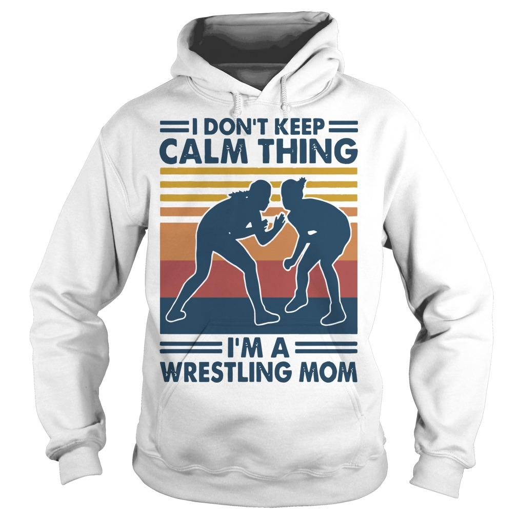 Vintage I Don't Keep Calm Thing I'm A Wrestling Mom Hoodie