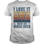Vintage I Love It When She Bend Over Shirt