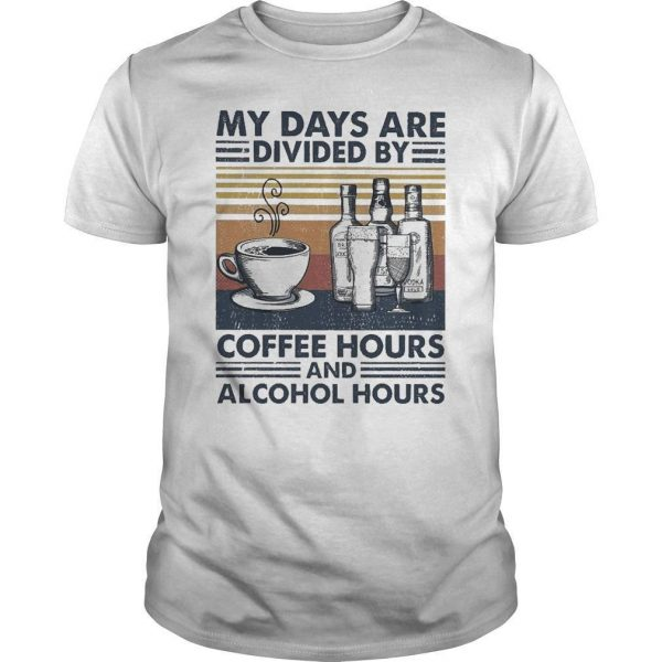 Vintage My Days Are Divided By Coffee Hours And Alcohol Hours Shirt