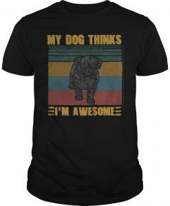 Vintage Pug My Dog Thinks I'm Awesome Shirt