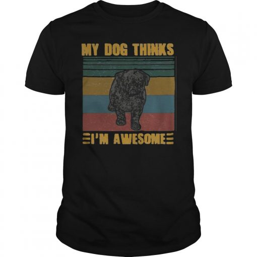 Vintage Pug My Dog Thinks I'm Awesome Shirt