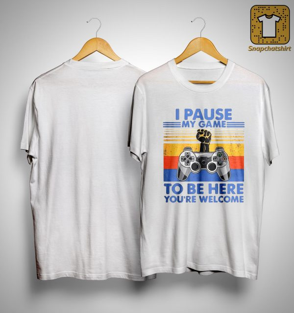 Vintage Resist I Pause My Game To Be Here You're Welcome Shirt