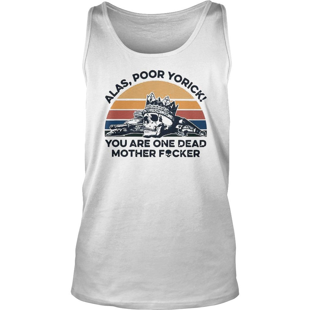 Vintage Skull Alas Poor Yorick You Are One Dead Mother Fucker Tank Top