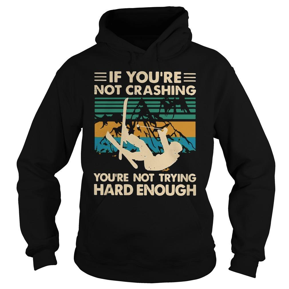 Vintage Snowboarding If You're Not Crashing You're Not Trying Hard Enough Hoodie