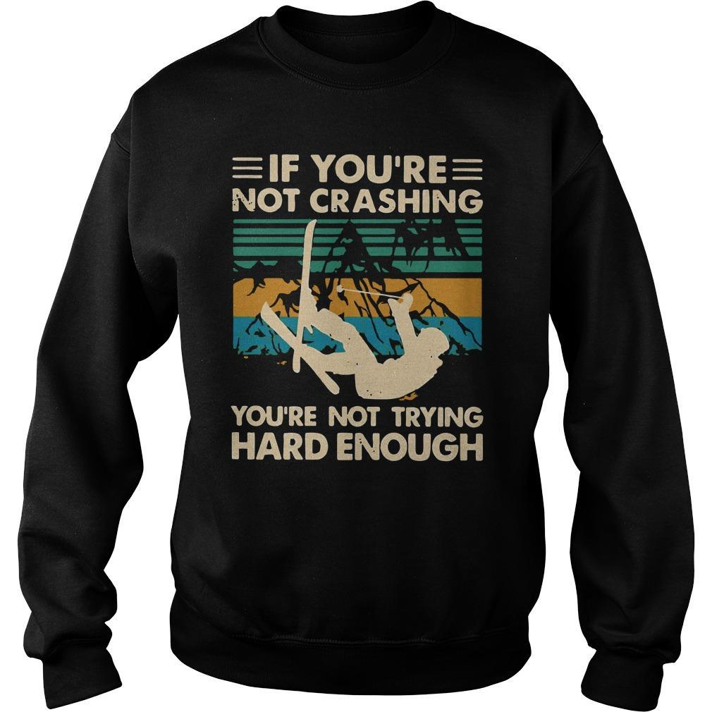 Vintage Snowboarding If You're Not Crashing You're Not Trying Hard Enough Sweater