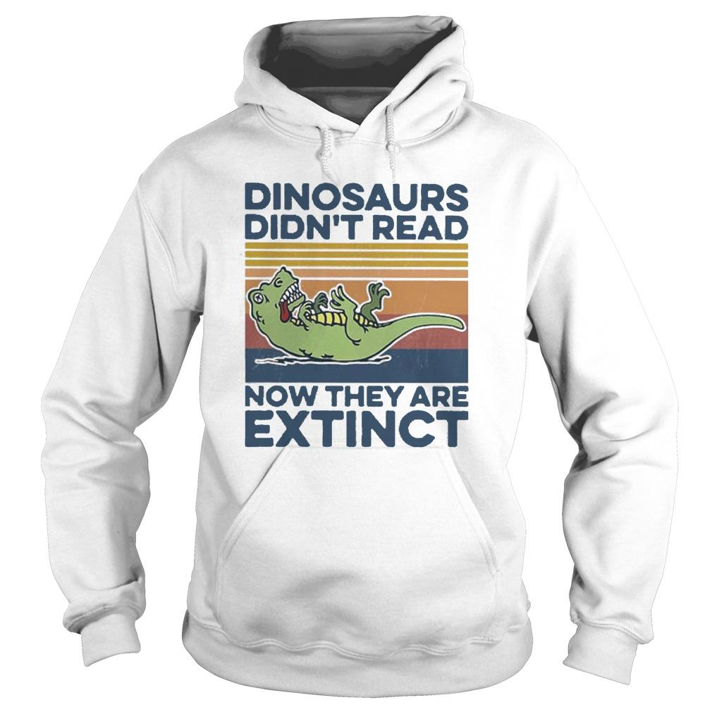 Vintage T Rex Dinosaurs Didn't Read Now They Are Extinct Hoodie