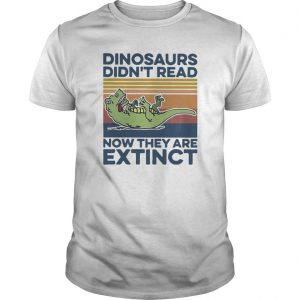 Vintage T Rex Dinosaurs Didn't Read Now They Are Extinct Shirt