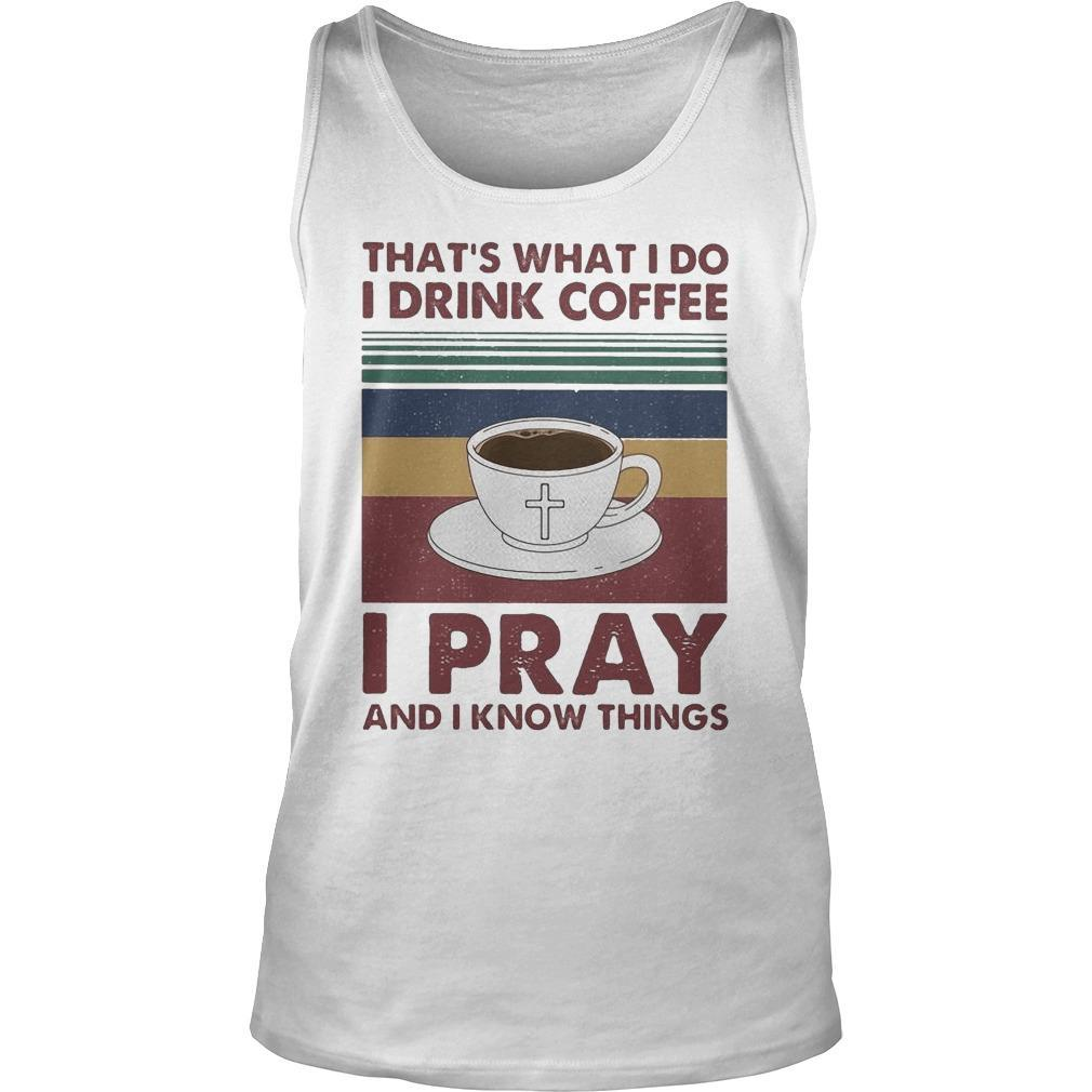 Vintage That's What I Do I Drink Coffee I Pray And I Know Things Tank Top