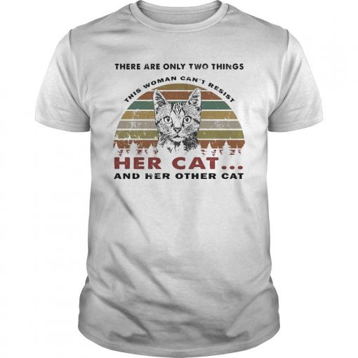 Vintage There Are Only Two Things Can't Resist Her Cat And Her Other Cat Shirt