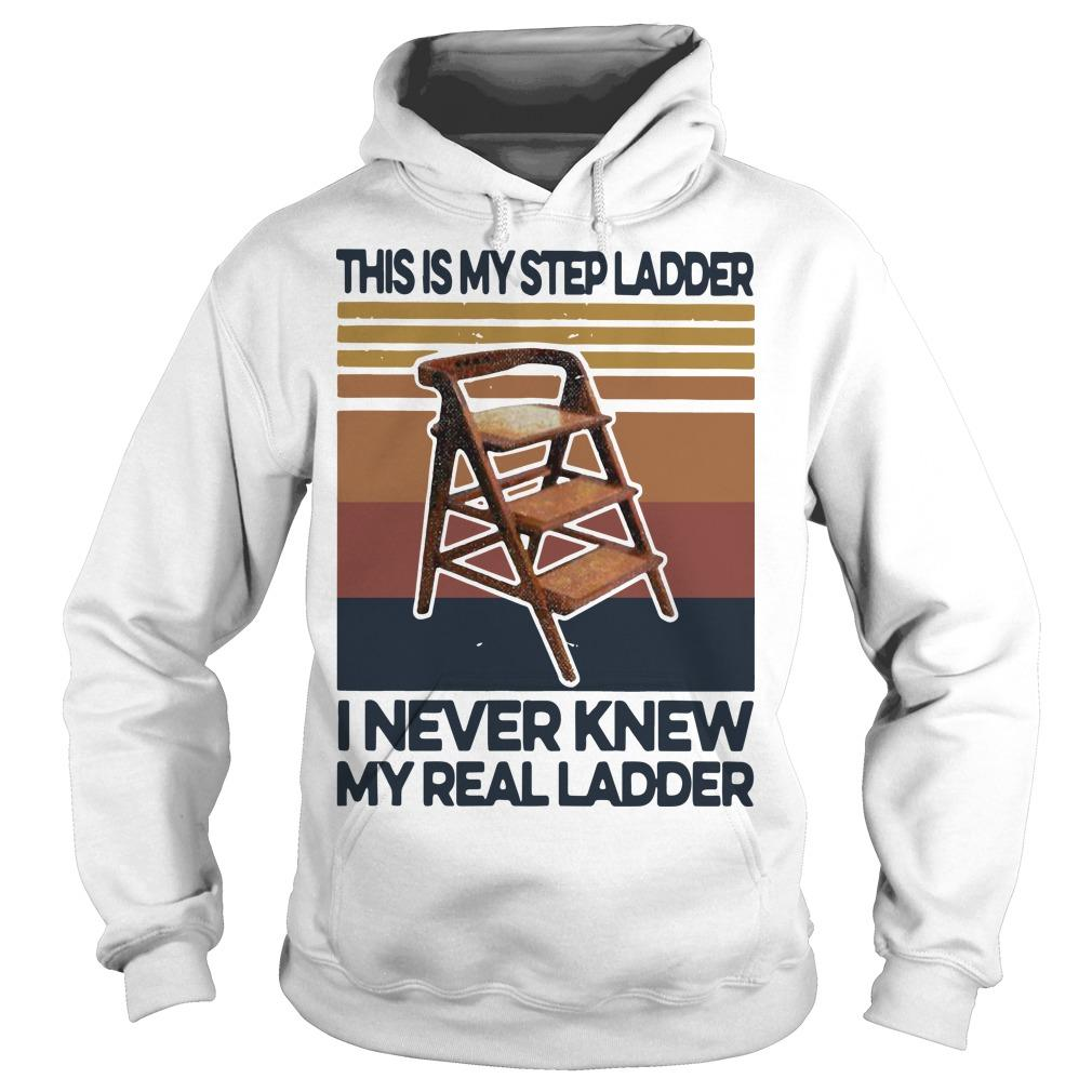 Vintage This Is My Step Ladder I Never Knew My Real Ladder Hoodie