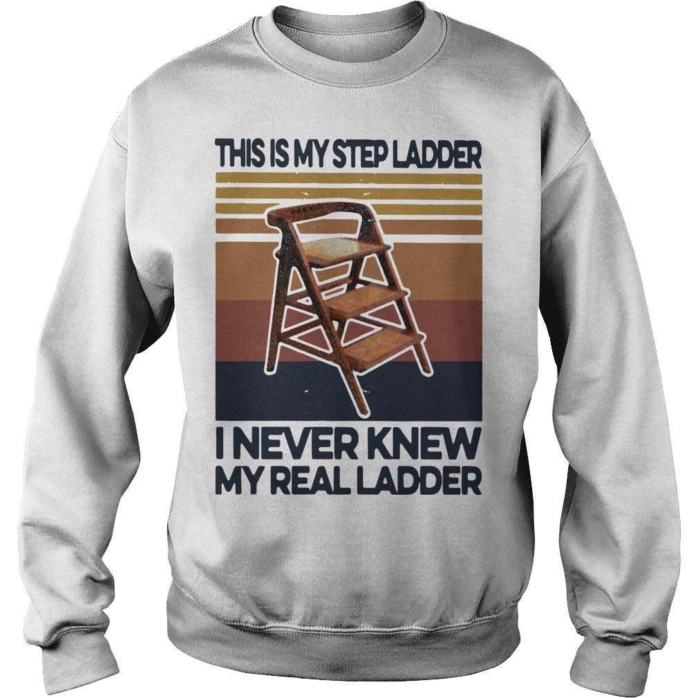 Vintage This Is My Step Ladder I Never Knew My Real Ladder Sweater