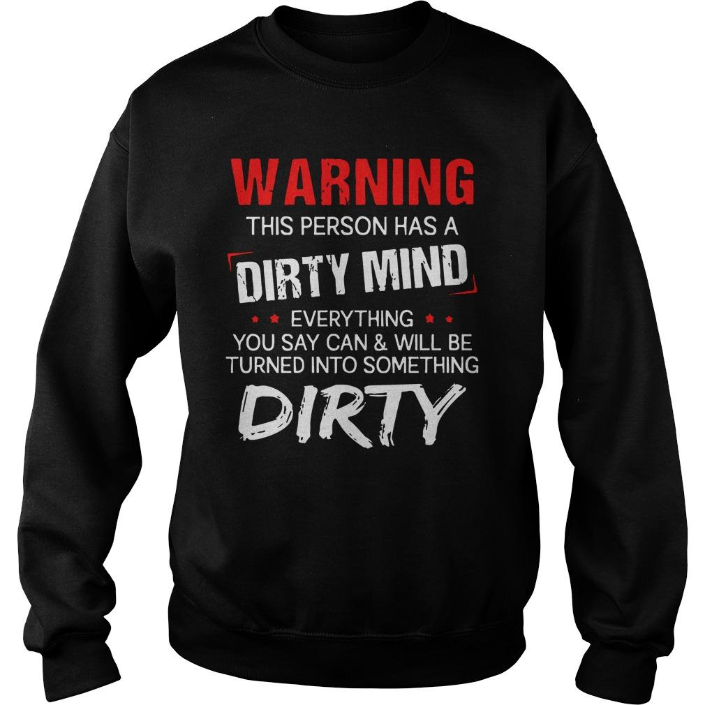 Warning This Person Has A Dirty Mind Everything You Say Sweater