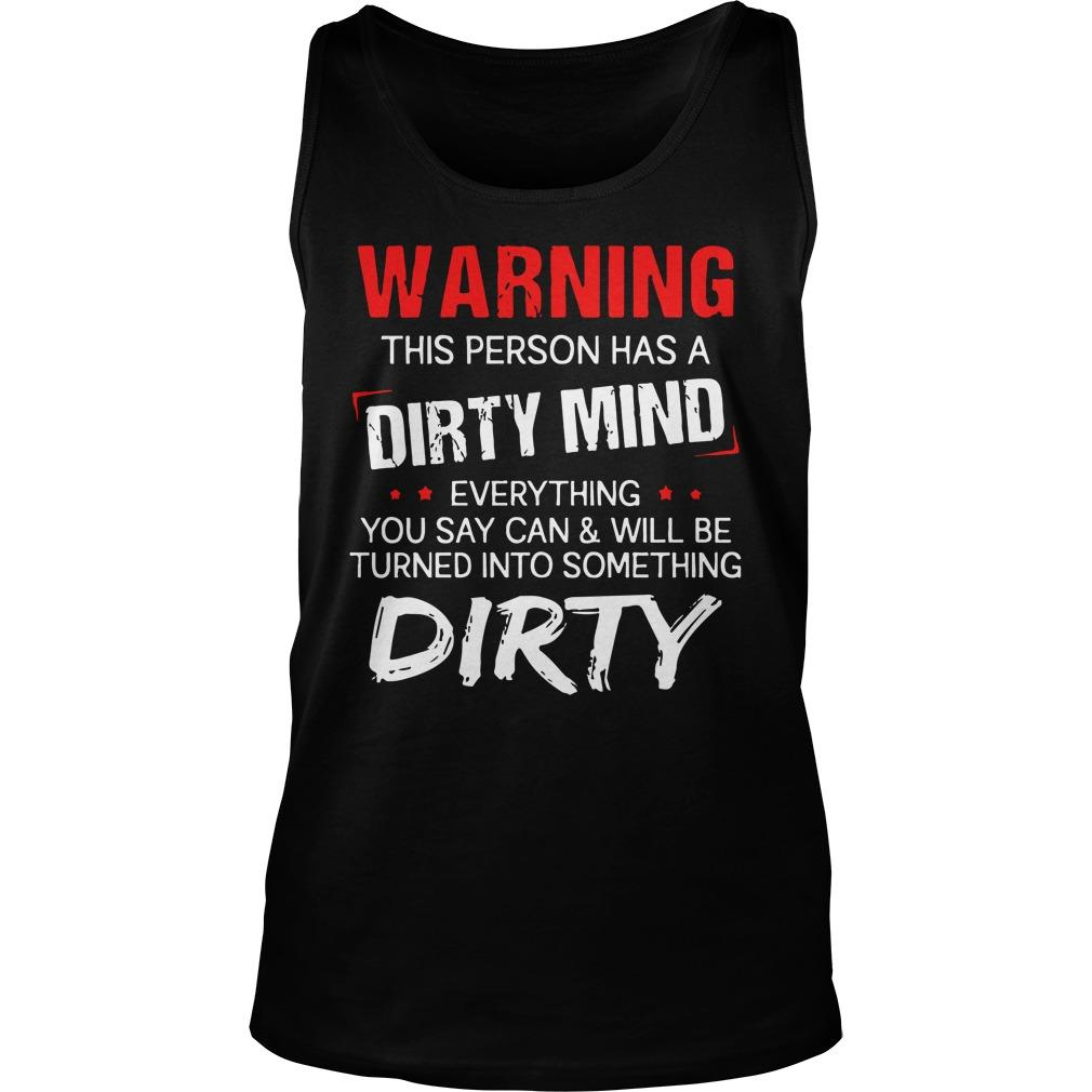 Warning This Person Has A Dirty Mind Everything You Say Tank Top