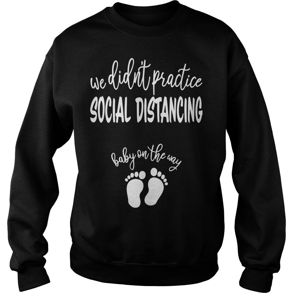 We Didn't Practice Social Distancing Baby On The Way Sweater