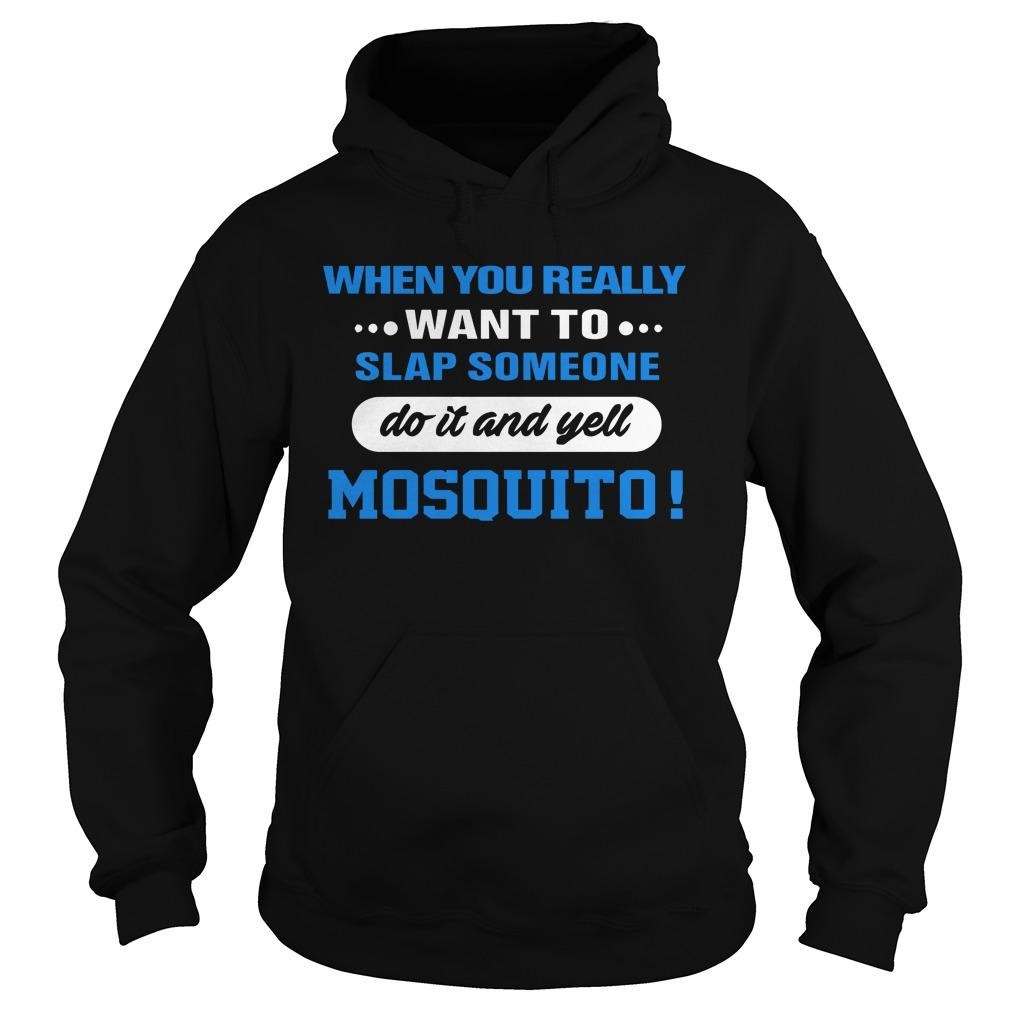 When You Really Want To Slap Someone Do It And Yell Mosquito Hoodie