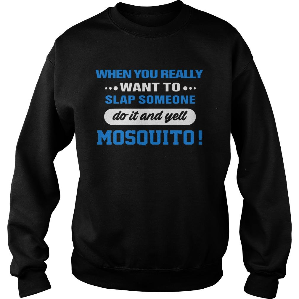 When You Really Want To Slap Someone Do It And Yell Mosquito Sweater