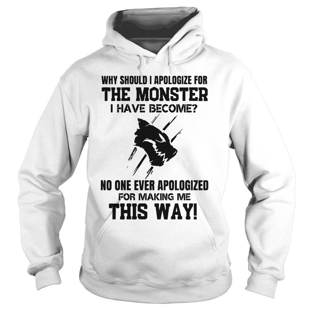 Why Should I Apologize For The Monster I Have Become No One Ever Apologized Hoodie