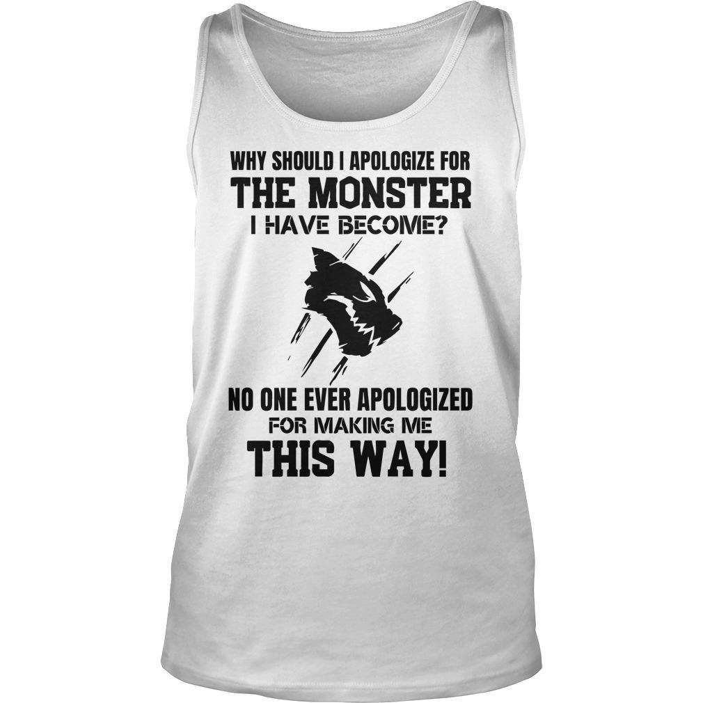 Why Should I Apologize For The Monster I Have Become No One Ever Apologized Tank Top