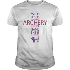 With Jesus In Her Heart And Archery In Her Hand She Is Unstoppable Shirt