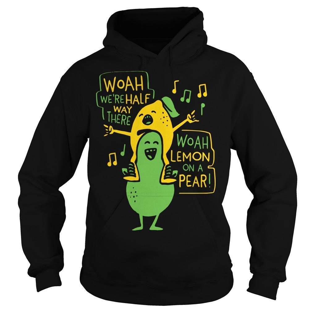 Woah We're Halfway There Woah Lemon On A Pear Hoodie