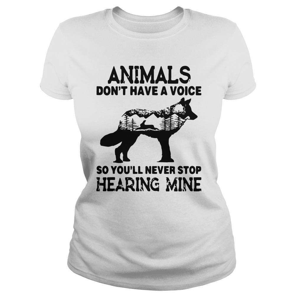 Wolf Animals Don't Have A Voice So You'll Never Stop Hearing Mine Hoodie