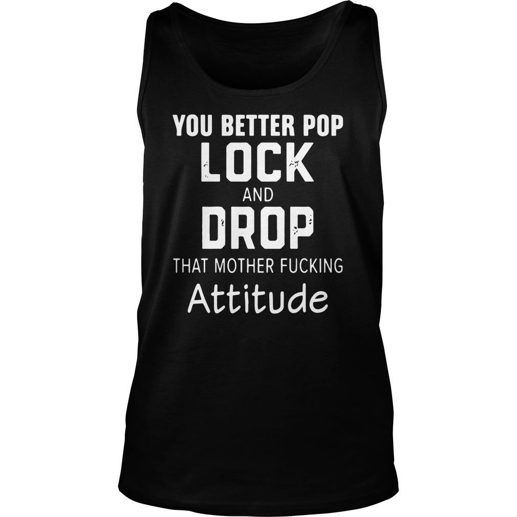 You Better Pop Lock And Drop That Mother Fucking Attitude Tank Top