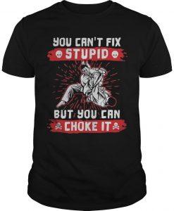You Can't Fix Stupid But You Can Choke It Shirt