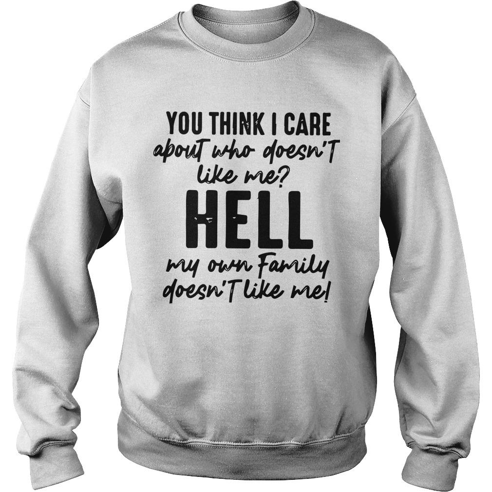 You Think I Care About Who Doesn't Like Me Hell My Own Family Sweater