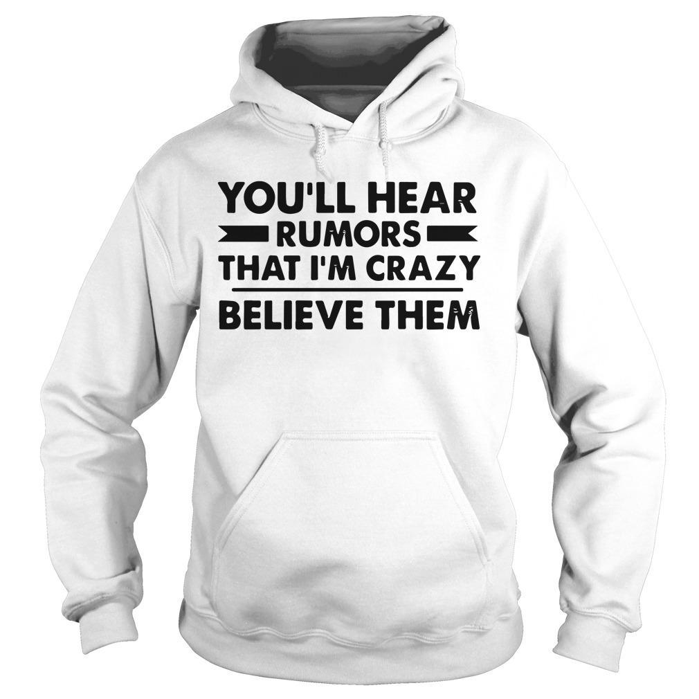 You'll Hear Rumors That I'm Crazy Believe Them Hoodie