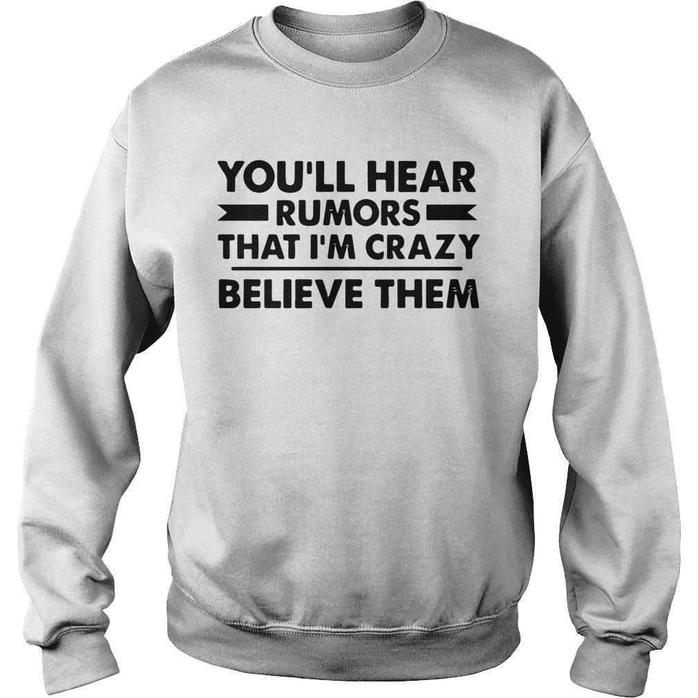 You'll Hear Rumors That I'm Crazy Believe Them Sweater