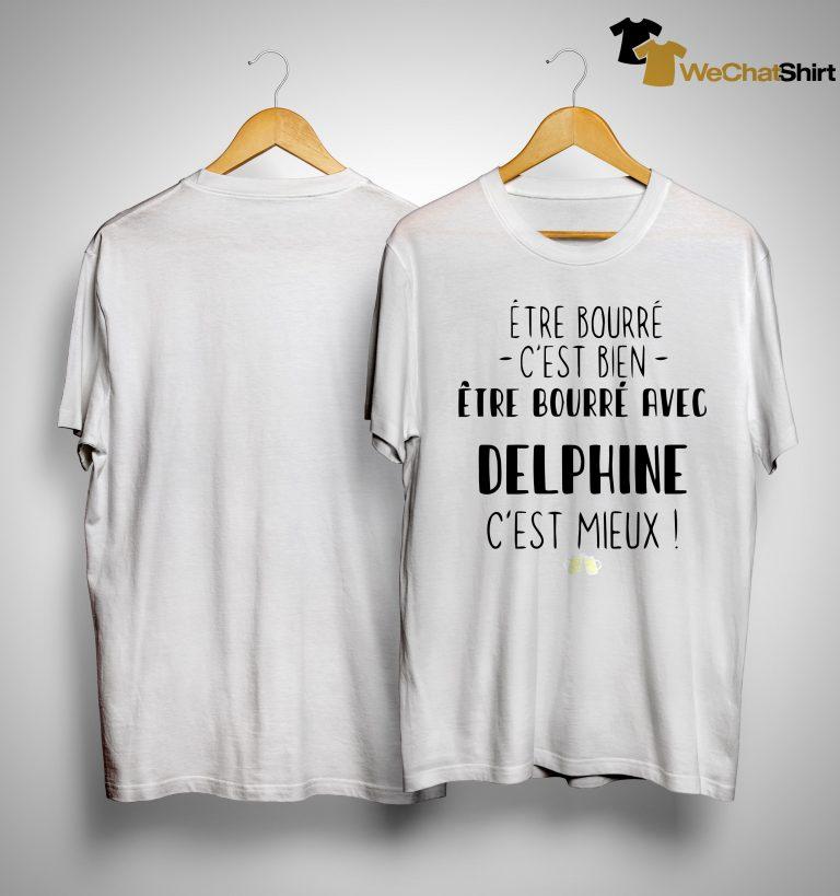 Être Bourré C'est Bien Être Bourré Avec Delphine C'est Mieux Shirt