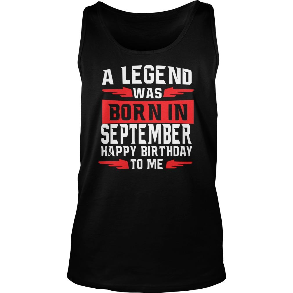 A Legend Was Born In September Happy Birthday To Me Tank Top