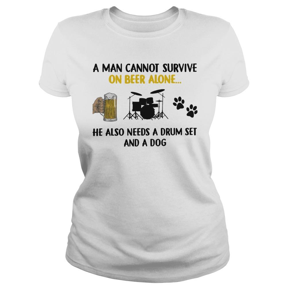 A Man Cannot Survive On Beer Alone He Also Needs A Drum Set And A Dog Longsleeve