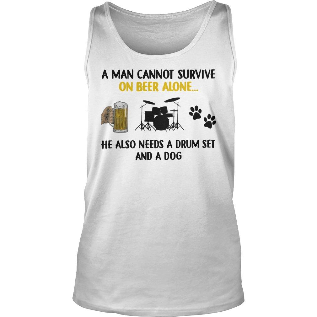 A Man Cannot Survive On Beer Alone He Also Needs A Drum Set And A Dog Tank Top