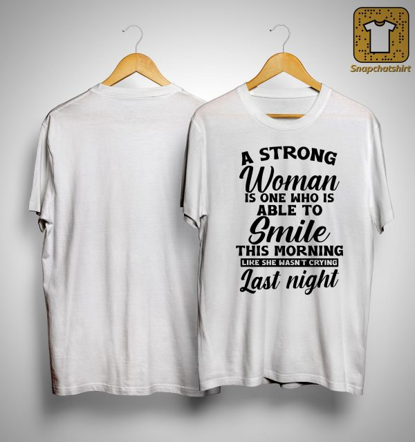 A Strong Woman Is One Who Is Able To Smile This Morning Shirt