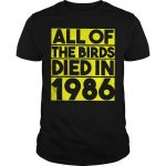 All The Birds Died In 1986 Shirt