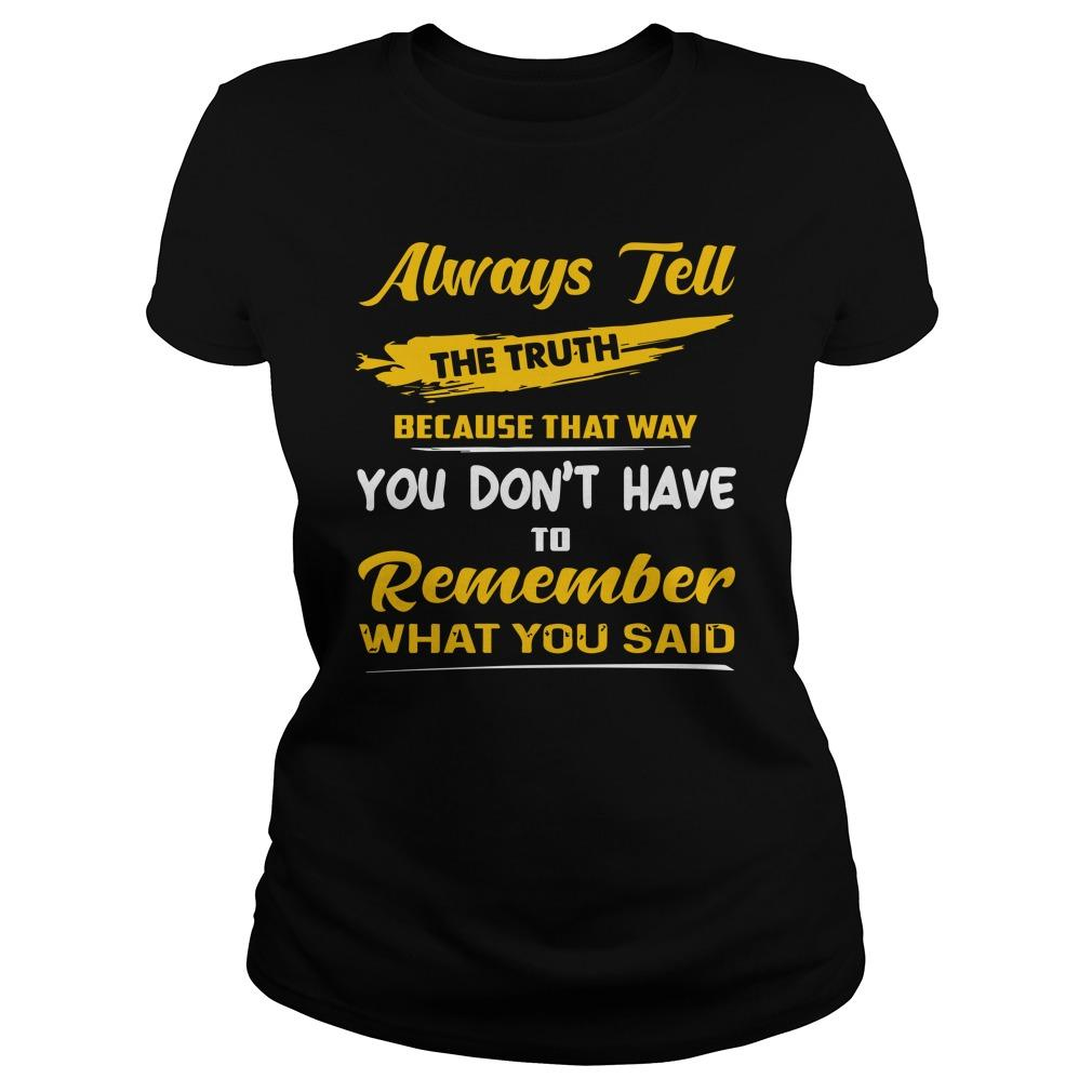 Always Tell The Truth Because That Way You Don't Have To Remember What You Said Tank Top