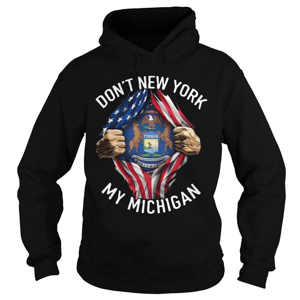 American Flag Don't New York My Michigan Hoodie
