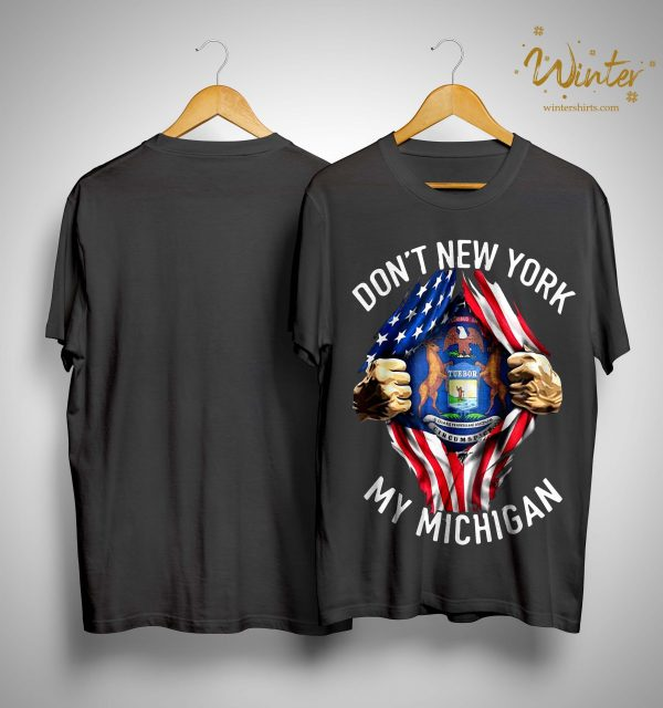 American Flag Don't New York My Michigan Shirt
