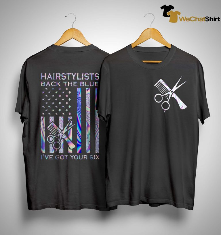 American Flag Hairstylists Back The Blue I've Got Your Six Shirt