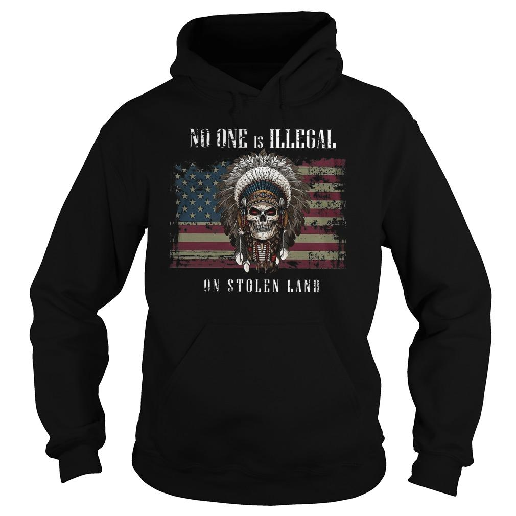 American Flag No One Is Illegal On Stolen Land Hoodie