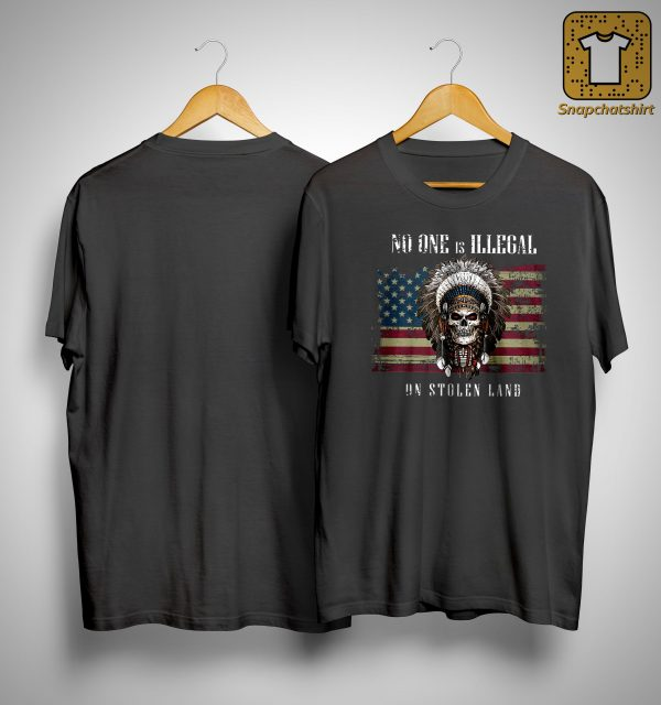 American Flag No One Is Illegal On Stolen Land Shirt