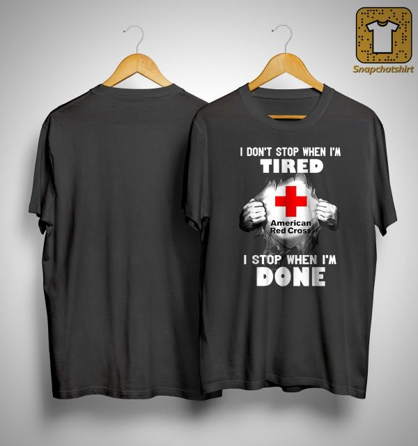 American Red Cross I Don't Stop When I'm Tired I Stop When I'm Done Shirt