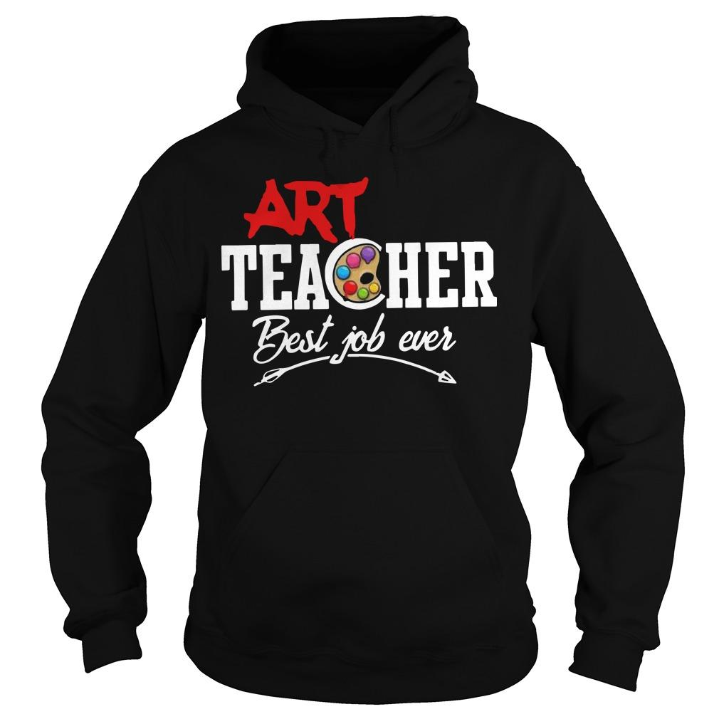 Art Teacher Best Job Ever Hoodie