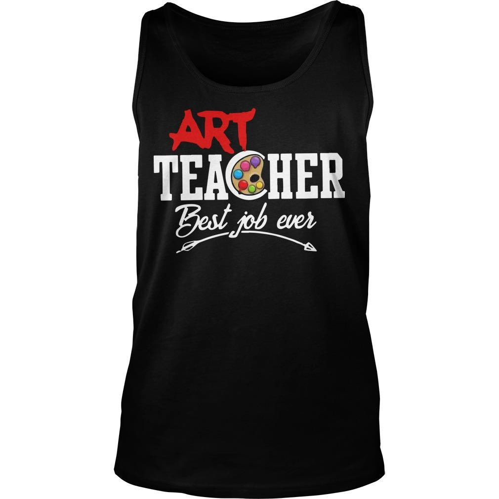 Art Teacher Best Job Ever Tank Top
