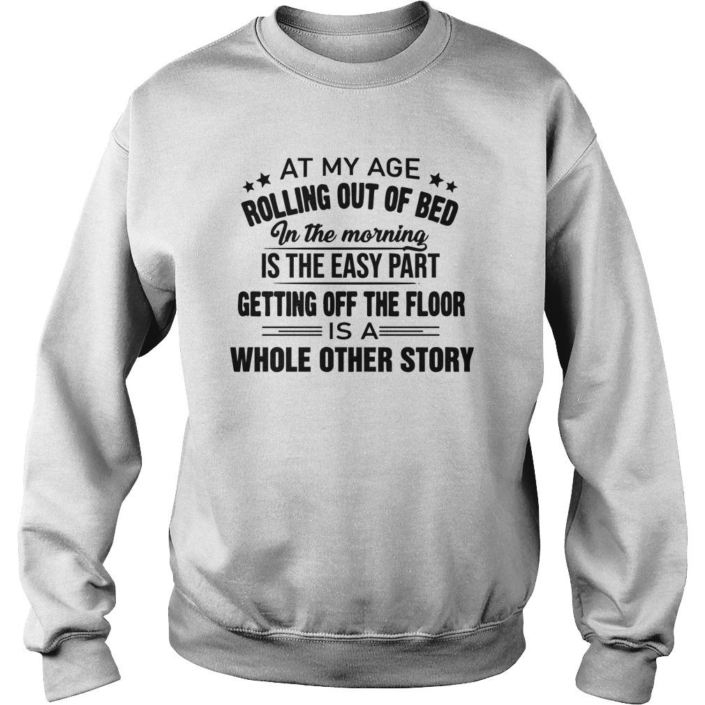 At My Age Rolling Out Of Bed In The Morning Is The Easy Part Sweater