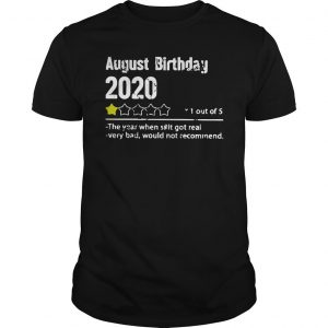 August Birthday 2020 1 Out Of 5 The Year When Shit Got Real Shirt