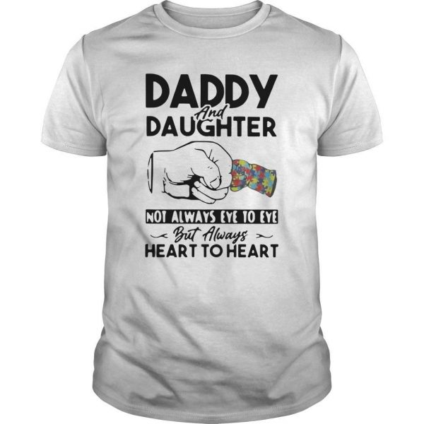 Autism Daddy And Daughter Not Always Eye To Eye But Always Heart To Heart Shirt