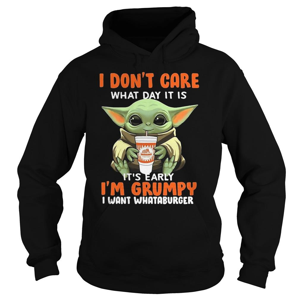 Baby Yoda I Don't Care What Day It Is I'm Grumpy I Want Whataburger Hoodie