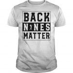 Back Nines Matter Shirt